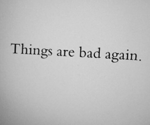 bad, sad, and quotes image