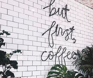 coffee, plants, and quotes image