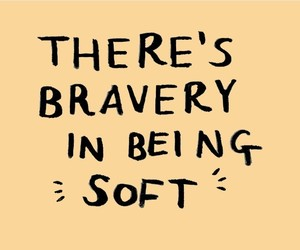 quotes, soft, and bravery image
