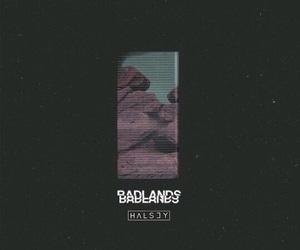badlands, hfk, and halsey image