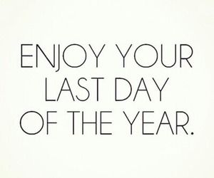 enjoy, new year, and last day image