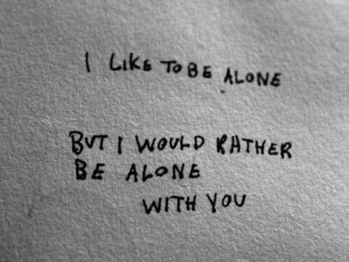 I would rather be alone with you. on We Heart It