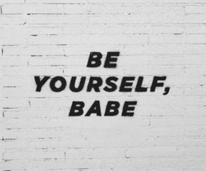 quotes, be yourself, and babe image