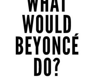 love, what would beyoncé do, and ? image