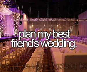 wedding, best friends, and before i die image