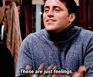 feeling, feels, and joey tribbiani image