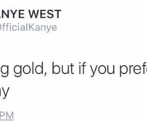gold, kanye west, and quotes image