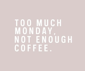 quotes, coffee, and monday image