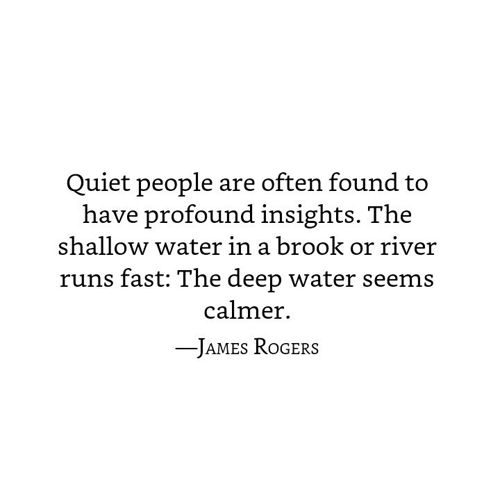 Quiet people are often found to have profound insights. The ...