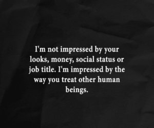 quote, impressed, and howyoutreatotherpeople image