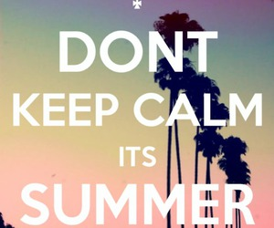 summer, keep calm, and don't keep calm image