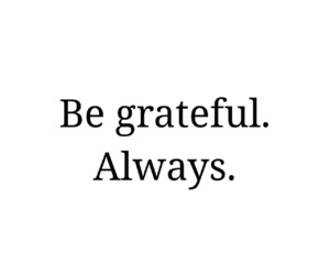 always, grateful, and life image