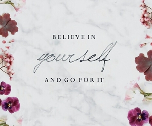 believe, flowers, and yourself image