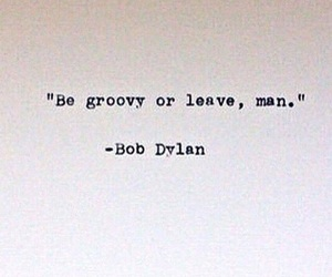 quotes, bob dylan, and groovy image