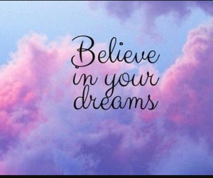 Dream, believe, and clouds image