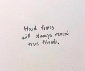quotes, true friends, and hard times image