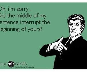 ecards, funny, and interrupt image