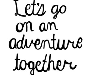 adventure, together, and quote image