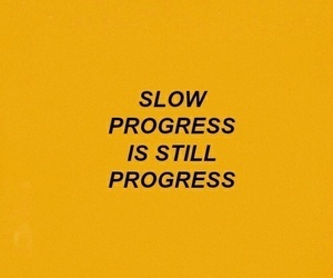 progress, quotes, and slow image
