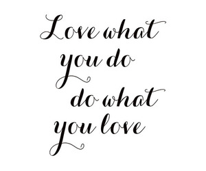 motivation, love what you do, and quote image