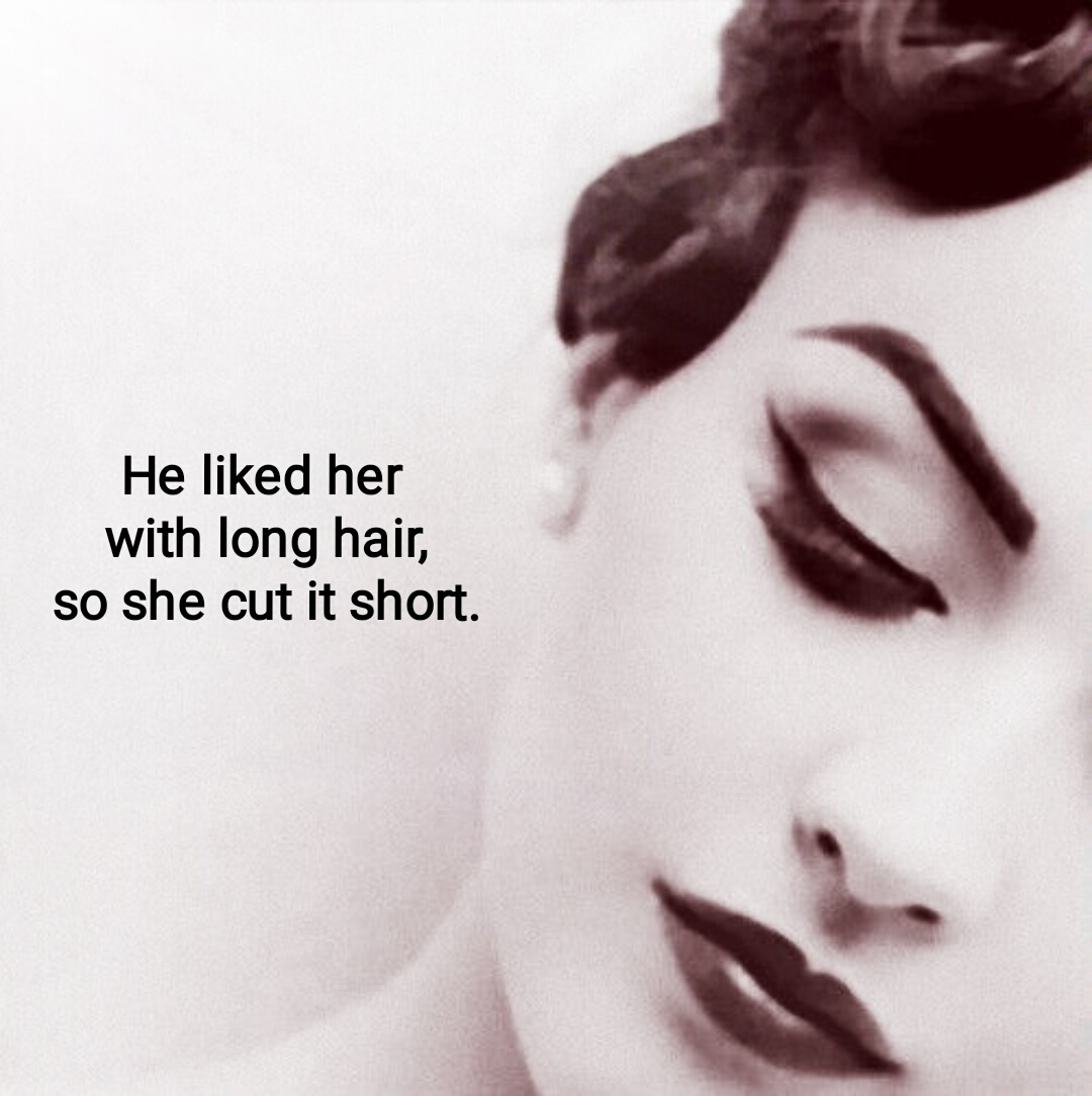 He liked her with long her so she cut it short.. She loved him so
