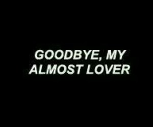 goodbye, almost lover, and over him image