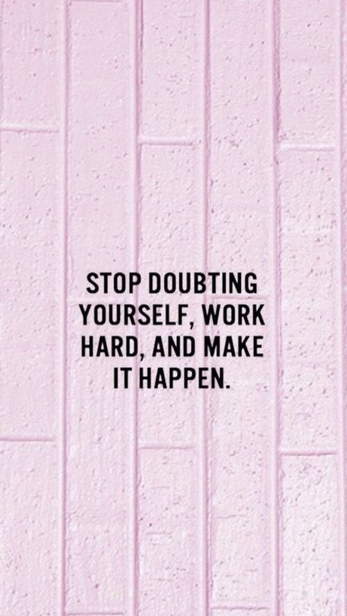 Stop Doubting Yourself Work Hard And Make It Happen Pink