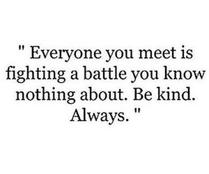 quotes, battle, and be kind image