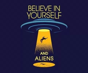 alien, believe, and yourself image