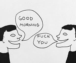 day, fuck you, and goodmorning image