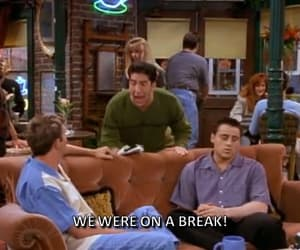 tv show, friends, and we were on a break image