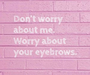 eyebrows, quote, and white image