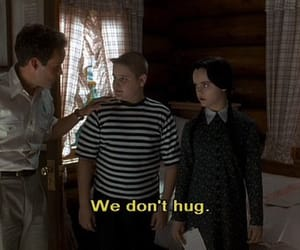 the adams family, wednesday, and we dont hug image