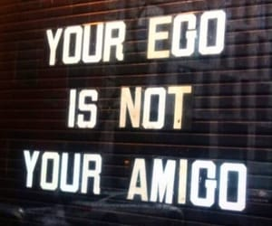 ego, quotes, and amigo image