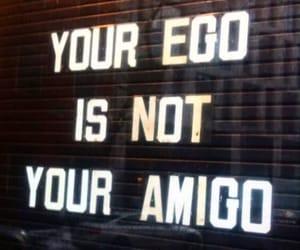 ego, quotes, and amigo image