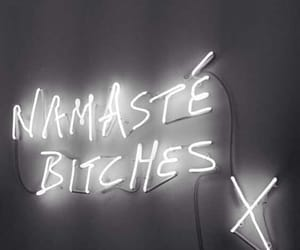 bitch, neon, and namaste image