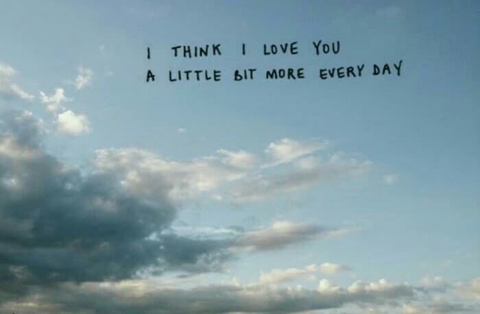 i think i love you a little bit more every day