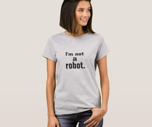 fashion, quote, and i'm not a robot. t-shirt image