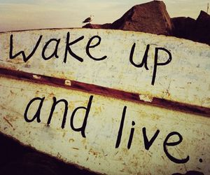live, wake up, and life image