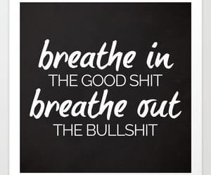 breathe, good, and bullshit image