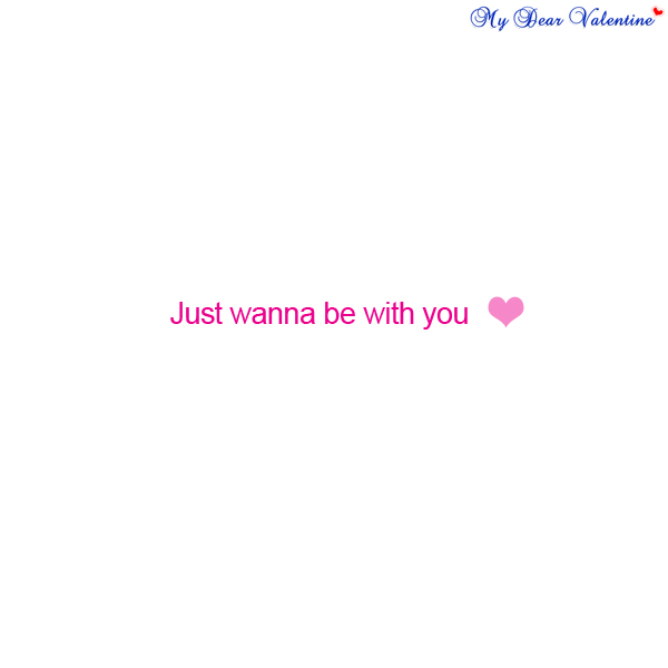 Just Wanna Be With You Picture Quotes Mydearvalentinecom