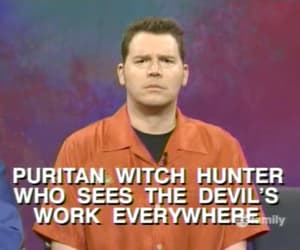 witch, whose line is it anyway, and puritan. funny image