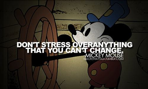 change, dont stress, mickey mouse, quote, stress - inspiring ...