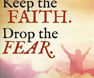 faith, fear, and text image