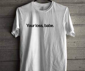 you lose babe t-shirt image