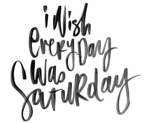 quotes, saturday, and weekend image