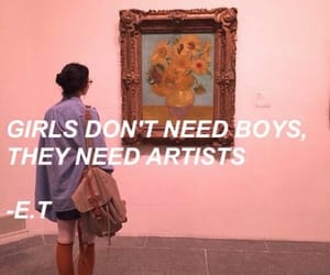 Girls don't need boys, they need artists  -E.T