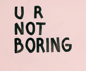 pink, boring, and quotes image