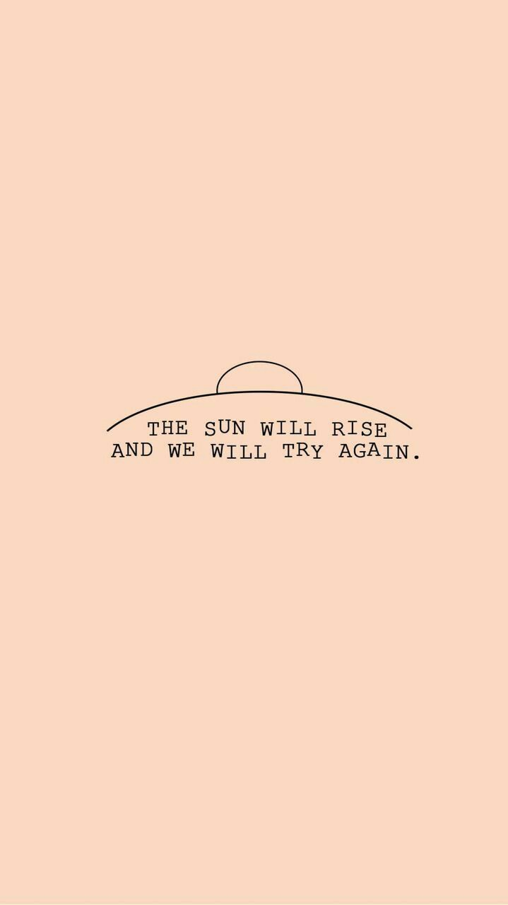 The Sun will rise and we will try again. on We Heart It