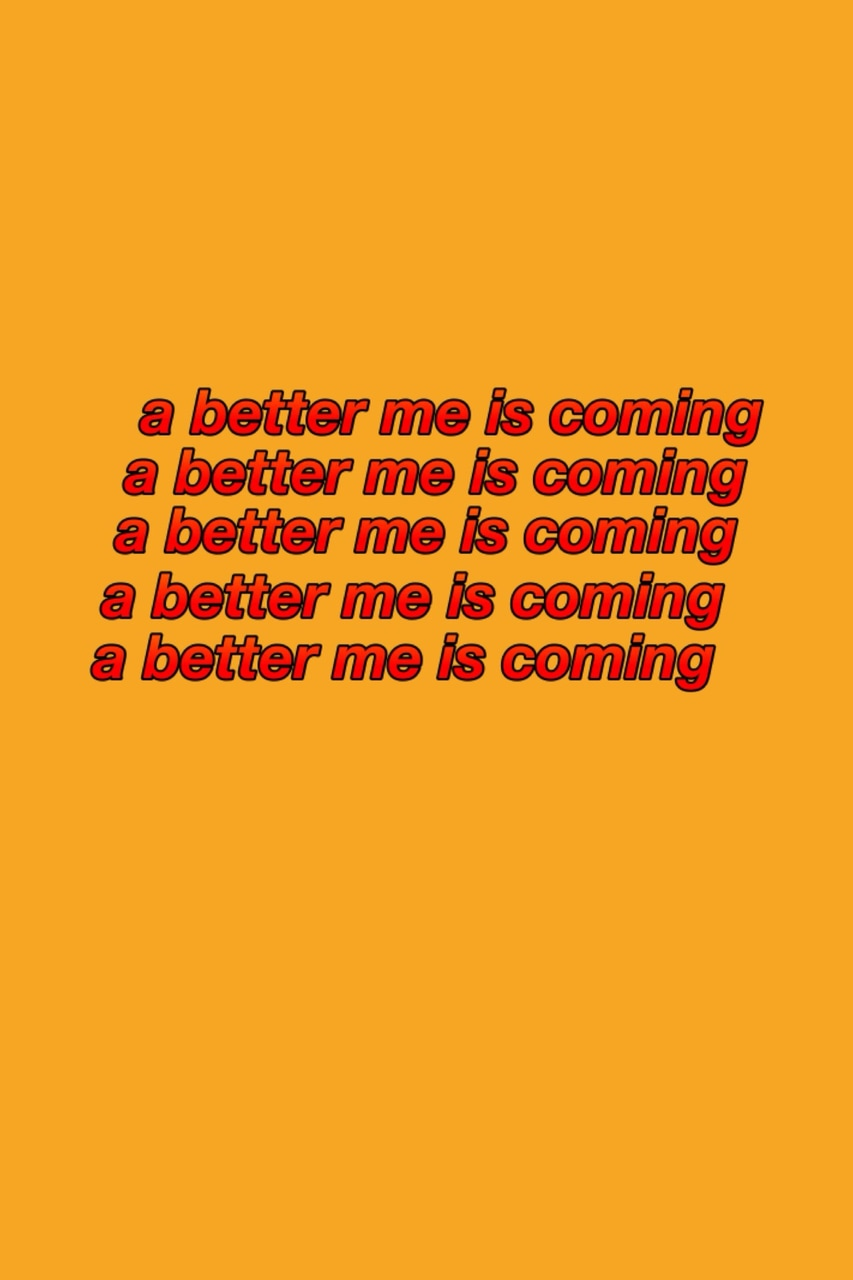 A Better Me Is Coming On We Heart It